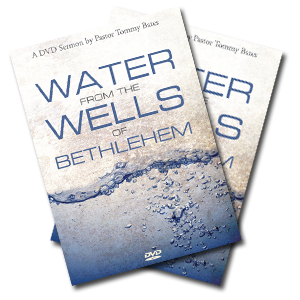 Water from the Wells of Bethlehem CD/DVD Sermon